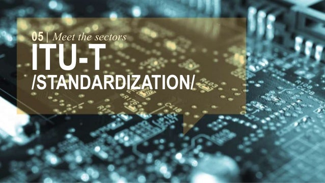05 Meet the sectors  ITU-T  /STANDARDIZATION/