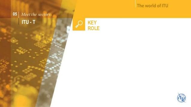 05 Meet the sectors  ITU - T KEY  ROLE