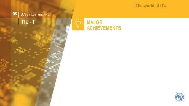 05 Meet the sectors  ITU - T MAJOR  ACHIEVEMENTS