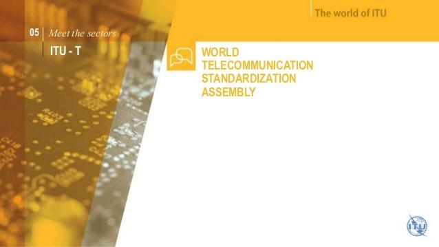 05 Meet the sectors  ITU - T WORLD  TELECOMMUNICATION  STANDARDIZATION  ASSEMBLY