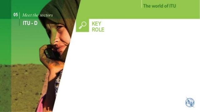 05 Meet the sectors  ITU - D KEY  ROLE