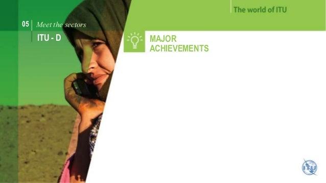 05 Meet the sectors  ITU - D MAJOR  ACHIEVEMENTS