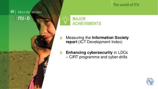 05 Meet the sectors  ITU - D MAJOR  ACHIEVEMENTS  Measuring the Information Society  report (ICT Development Index)  Enhan...