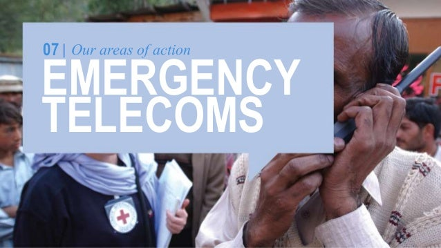 07 Our areas of action  EMERGENCY TELECOMS  Disasters  ITU framework for  Cooperation in  Emergencies  Standards for  inte...
