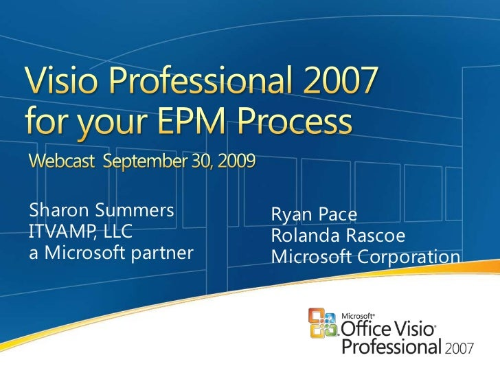 Visio Professional 2007 for your EPM Process <br />Webcast  September 30, 2009<br />Sharon Summers               <br />ITV...