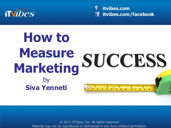 itvibes.com                                                 itvibes.com/facebook How toMeasureMarketing      by Siva Yenne...