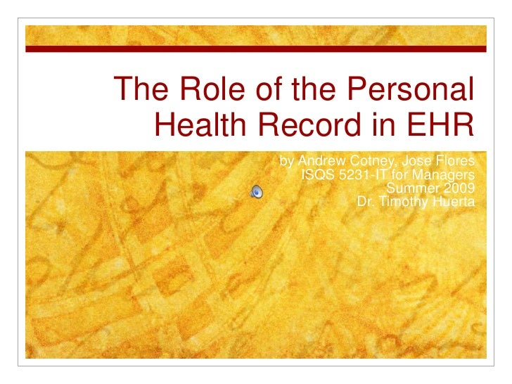 The Role of the Personal Health Record in EHR<br />by Andrew Cotney, Jose Flores<br />ISQS 5231-IT for Managers<br />Summe...