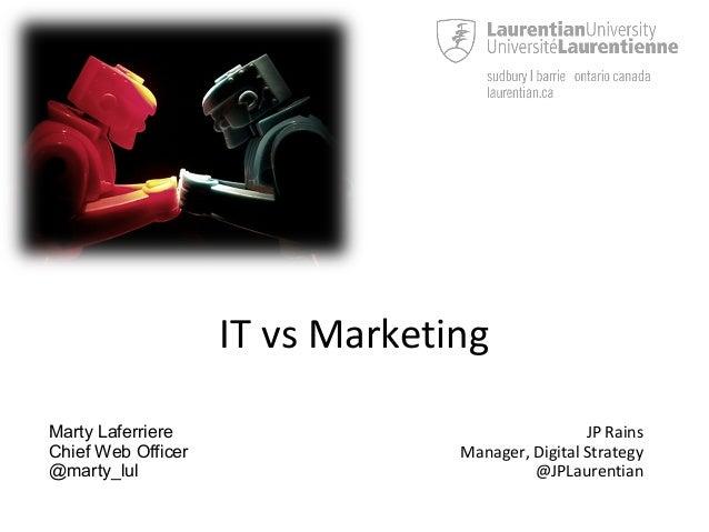 IT vs MarketingMarty LaferriereChief Web Officer@marty_lulJP RainsManager, Digital Strategy@JPLaurentian