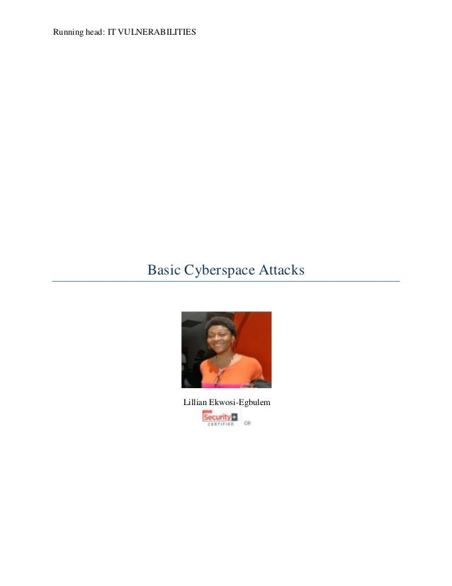 Running head: IT VULNERABILITIES Basic Cyberspace Attacks Lillian Ekwosi-Egbulem