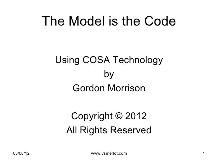The Model is the Code             Using COSA Technology                       by                 Gordon Morrison          ...