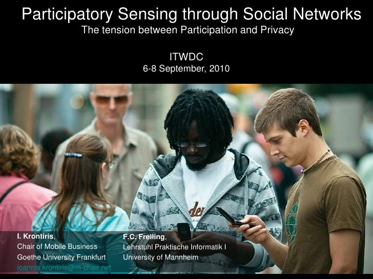 Participatory Sensing through Social NetworksThe tension between Participation and Privacy<br />ITWDC6-8 September, 2010<b...