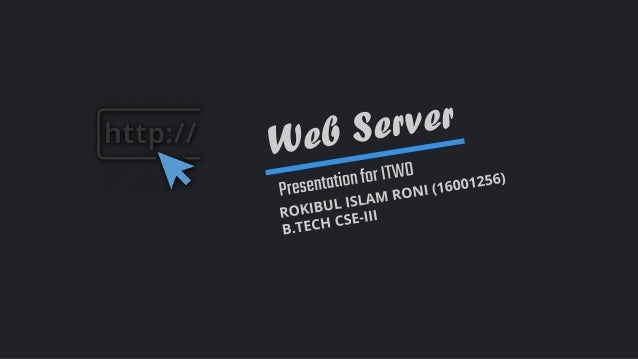 Created by Roni Web Server What is Web Server? Web Server is a program that uses HTTP to serve files that create web pages...