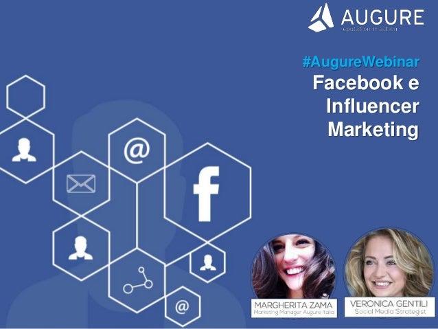 www.augure.com | Blog. Augure.com/it/blog | : @AugureItalia #AugureWebinar Facebook e Influencer Marketing