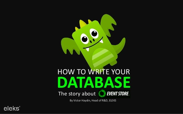 HOW TO WRITE YOUR DATABASEThe story about By Victor Haydin, Head of R&D, ELEKS