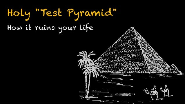 "Holy ""Test Pyramid"" How it ruins your life"