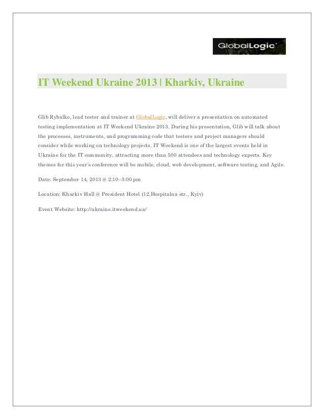 IT Weekend Ukraine 2013 | Kharkiv, Ukraine Glib Rybalko, lead tester and trainer at GlobalLogic, will deliver a presentati...