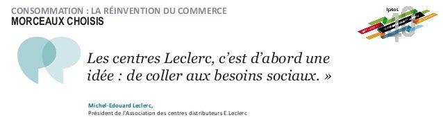 MORCEAUX CHOISIS CONSOMMATION : LA RÉINVENTION DU COMMERCE Les centres Leclerc, c'est d'abord une idée : de coller aux bes...