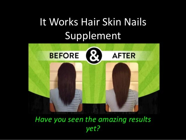 It Works Hair Skin Nails Supplement - see the results and ...