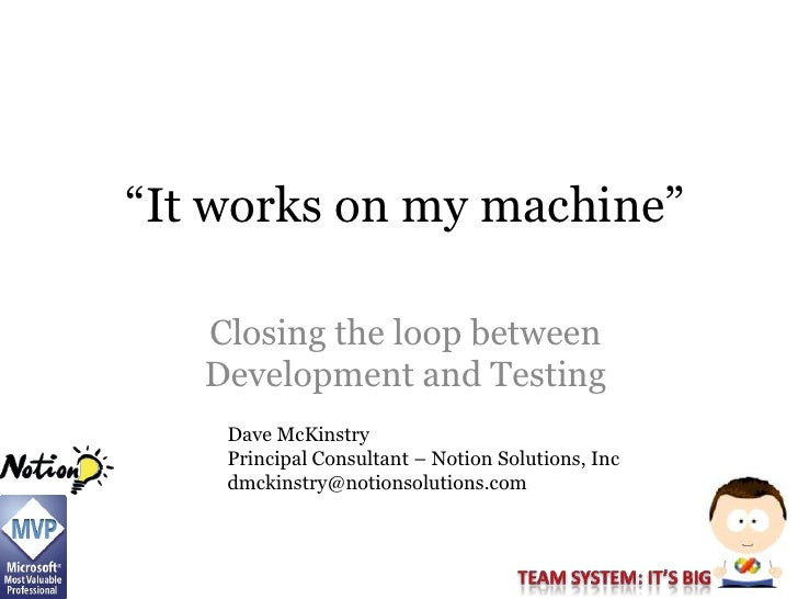 """""""It works on my machine""""     Closing the loop between    Development and Testing     Dave McKinstry     Principal Consulta..."""