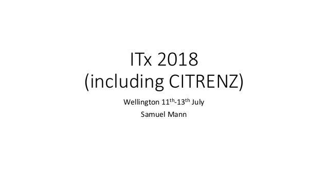 ITx 2018 (including CITRENZ) Wellington 11th-13th July Samuel Mann