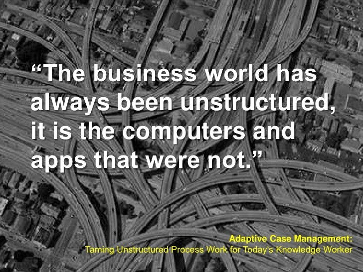 """""""The business world hasalways been unstructured,it is the computers andapps that were not.""""                               ..."""