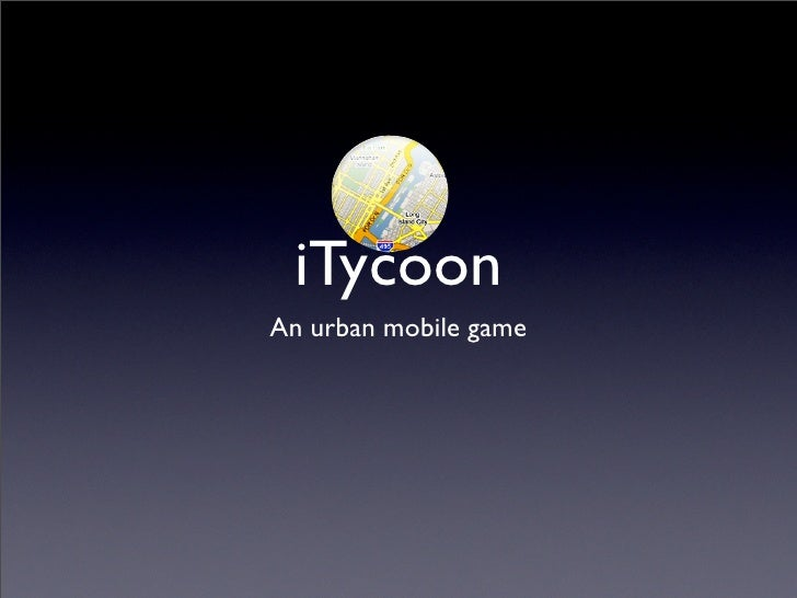 iTycoon An urban mobile game