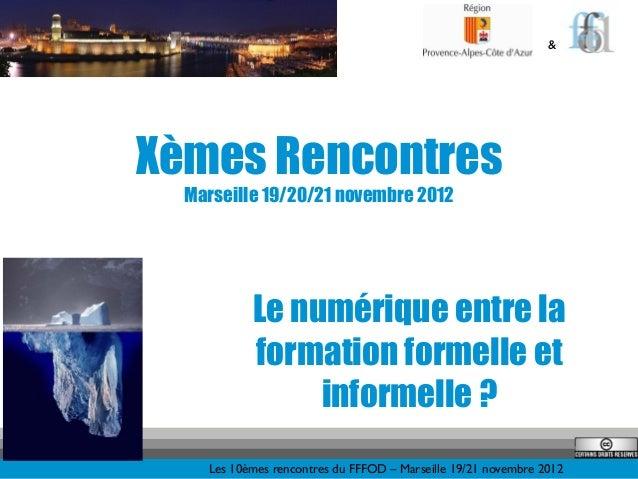 &Xèmes Rencontres  Marseille 19/20/21 novembre 2012           Le numérique entre la           formation formelle et       ...
