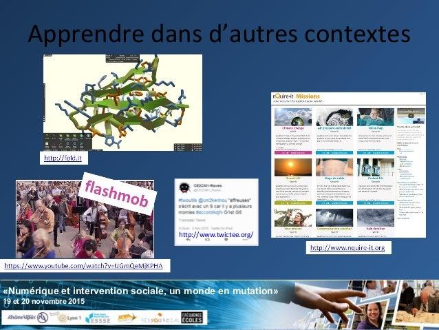 «Numérique et intervention sociale, un monde en mutation» 19 et 20 novembre 2015 Apprendre dans d'autres contextes http://...