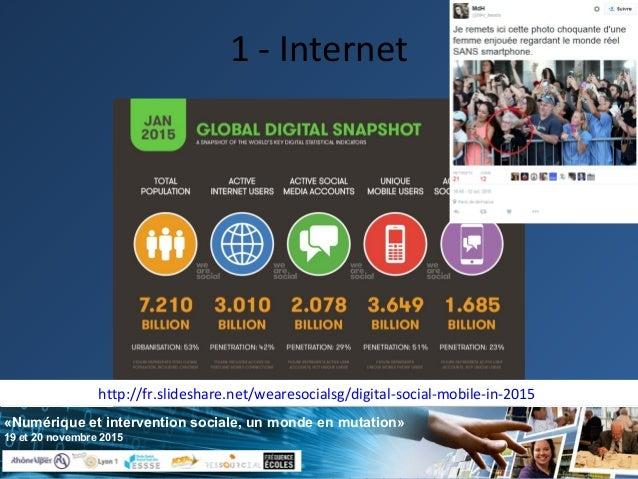 «Numérique et intervention sociale, un monde en mutation» 19 et 20 novembre 2015 1 - Internet http://fr.slideshare.net/wea...