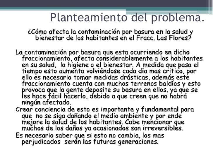 Planteamiento del problema.    ¿Cómo afecta la contaminación por basura en la salud y      bienestar de los habitantes en ...
