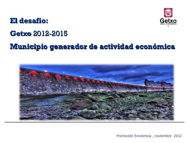 El desafio:Getxo 2012-2015Municipio generador de actividad económica                           Promoción Económica , novie...