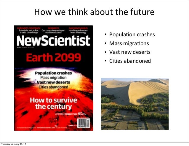 How  we  think  about  the  future • Popula;on  crashes • Mass  migra;ons • Vast  new  deserts • Ci;es ...