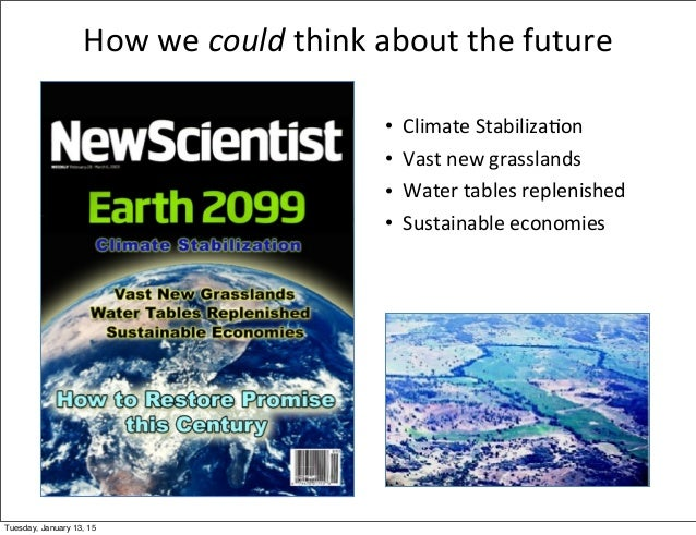 How  we  could  think  about  the  future • Climate  Stabiliza;on • Vast  new  grasslands • Water  tab...