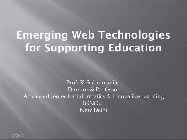 10/06/13 1 Prof. K. Subramanian Director & Professor Advanced center for Informatics & Innovative Learning IGNOU New Delhi...