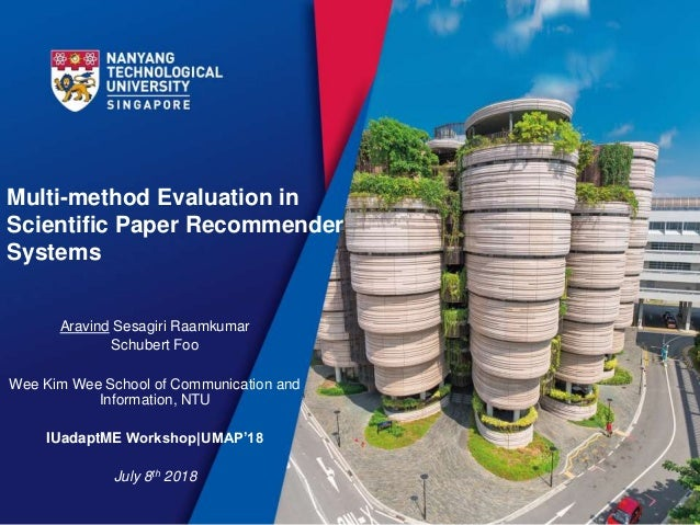 Multi-method Evaluation in Scientific Paper Recommender Systems Aravind Sesagiri Raamkumar Schubert Foo Wee Kim Wee School...