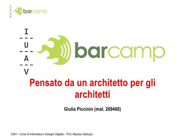 Pensato da un architetto per gli architetti Giulia Piccinin (mat.  269468 ) IUAV – Corso di Informatica e Disegno Digitale...