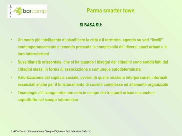 Parma smarter town <ul><li>SI BASA SU: </li></ul><ul><li>Un modo più intelligente di pianificare la città e il territorio,...