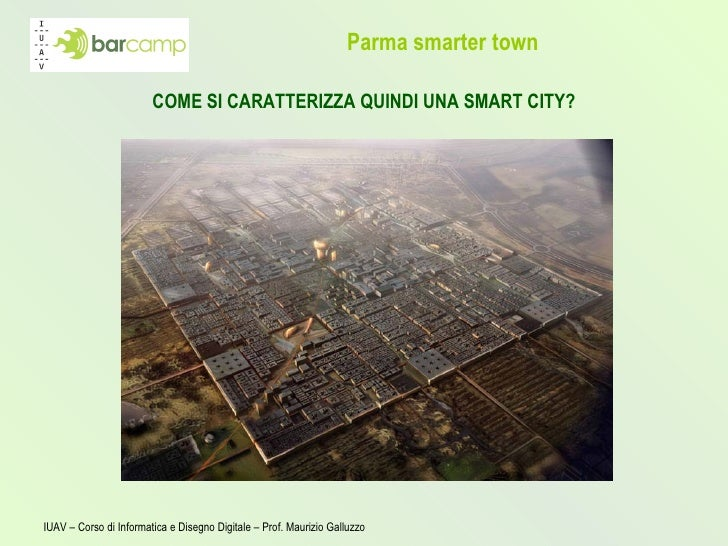 Parma smarter town <ul><li>COME SI CARATTERIZZA QUINDI UNA SMART CITY? </li></ul>