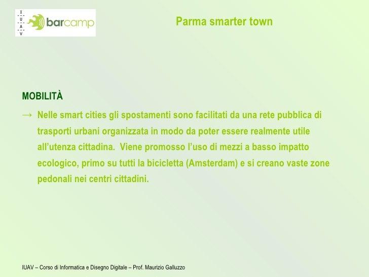 Parma smarter town <ul><li>MOBILITÀ </li></ul><ul><li>Nelle smart cities gli spostamenti sono facilitati da una rete pubbl...