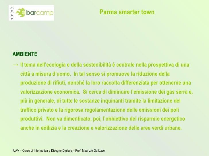 Parma smarter town <ul><li>AMBIENTE </li></ul><ul><li>Il tema dell' ecologia  e della  sostenibilità  è centrale nella pro...