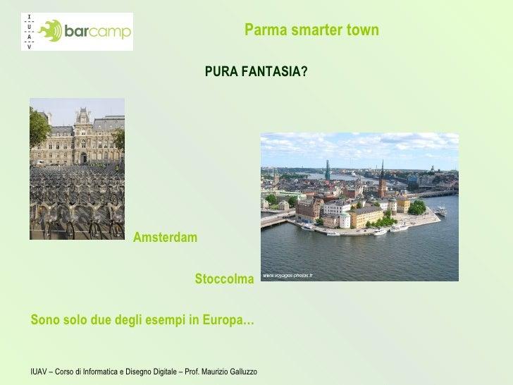 Parma smarter town <ul><li>PURA FANTASIA? </li></ul><ul><ul><ul><ul><ul><li>Amsterdam </li></ul></ul></ul></ul></ul><ul><u...