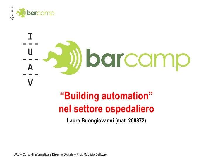 """"""" Building automation"""" nel settore ospedaliero Laura Buongiovanni (mat. 268872)"""