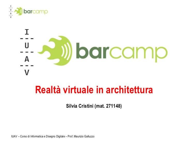Realtà virtuale in architettura Silvia Cristini (mat. 271148) IUAV – Corso di Informatica e Disegno Digitale – Prof. Mauri...