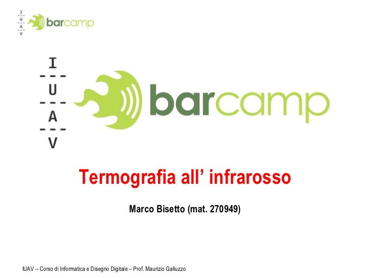 Termografia all '  infrarosso Marco Bisetto (mat. 270949) IUAV – Corso di Informatica e Disegno Digitale – Prof. Maurizio ...