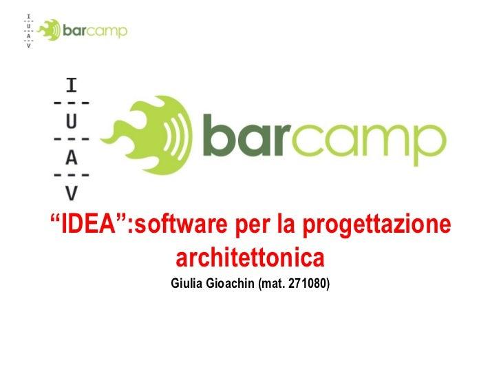""""""" IDEA"""":software per la progettazione architettonica Giulia Gioachin (mat. 271080)"""