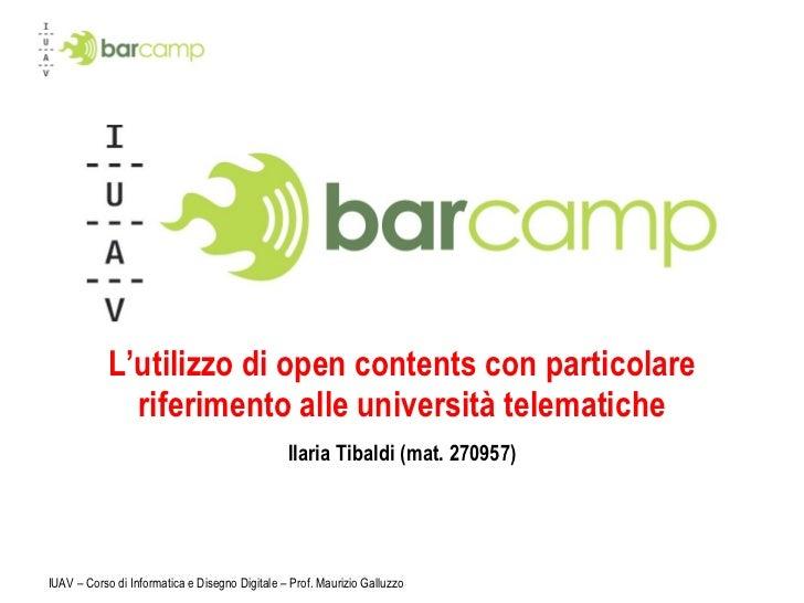 L'utilizzo di open contents con particolare riferimento alle università telematiche Ilaria Tibaldi (mat. 270957) IUAV – Co...