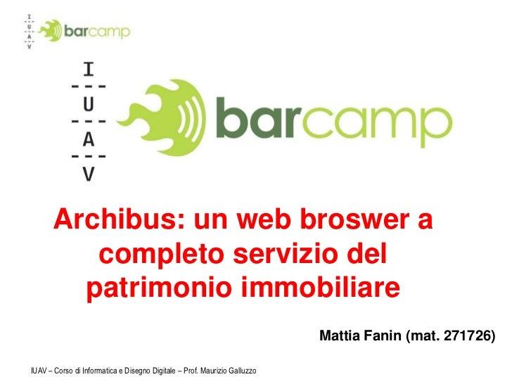 IUAV – Corso di Informatica e Disegno Digitale – Prof. Maurizio Galluzzo<br />Archibus: un web broswer a completo servizio...