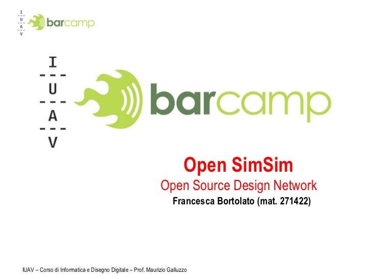 IUAV – Corso di Informatica e Disegno Digitale – Prof. Maurizio Galluzzo Open SimSim Open Source Design Network Francesca ...