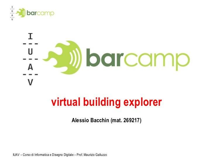 virtual building explorer Alessio Bacchin (mat. 269217) IUAV – Corso di Informatica e Disegno Digitale – Prof. Maurizio Ga...