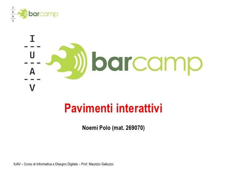 IUAV – Corso di Informatica e Disegno Digitale – Prof. Maurizio Galluzzo<br />Superfici interattive<br />Noemi Polo (mat. ...